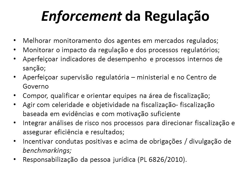 Enforcement da Regulação Melhorar monitoramento dos agentes em mercados regulados; Monitorar o impacto da regulação e dos processos regulatórios; Aper