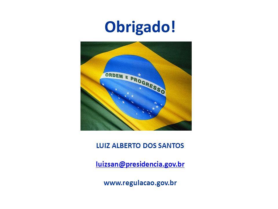 Obrigado! LUIZ ALBERTO DOS SANTOS luizsan@presidencia.gov.br luizsan@presidencia.gov.br www.regulacao.gov.br