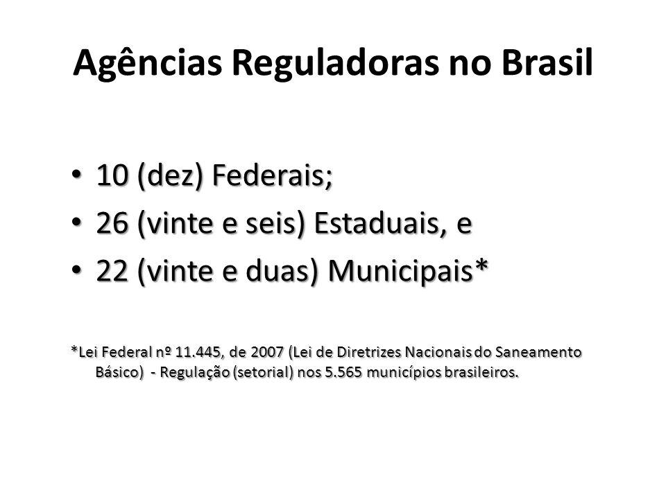 Agências Reguladoras no Brasil 10 (dez) Federais; 10 (dez) Federais; 26 (vinte e seis) Estaduais, e 26 (vinte e seis) Estaduais, e 22 (vinte e duas) M