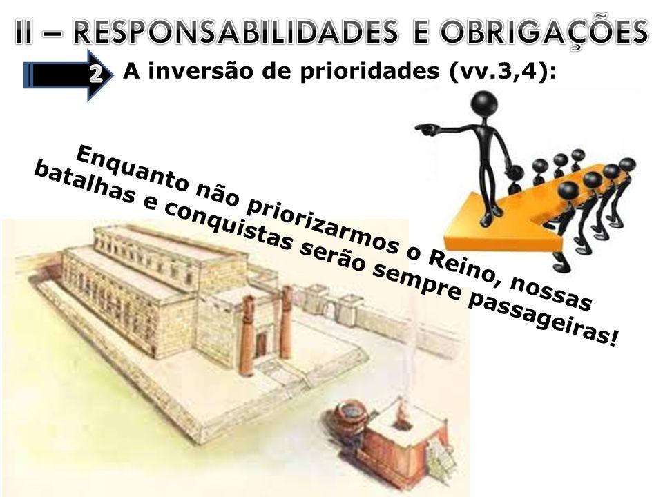 A inversão de prioridades (vv.3,4): Enquanto não priorizarmos o Reino, nossas batalhas e conquistas serão sempre passageiras!