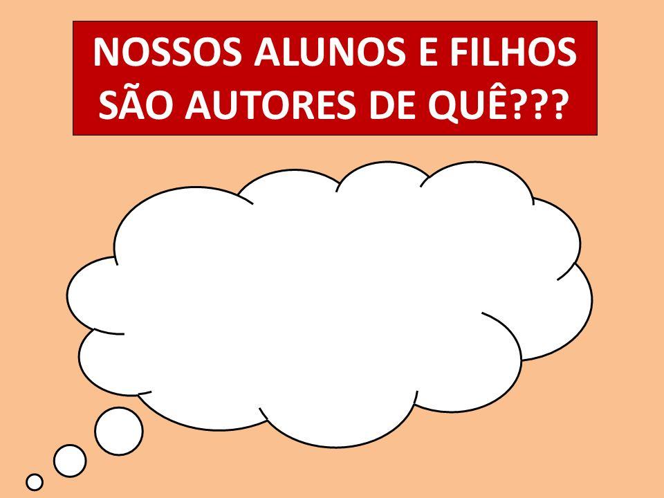 NOSSOS ALUNOS E FILHOS SÃO AUTORES DE QUÊ???