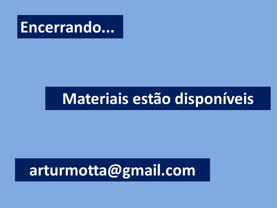 Encerrando... Materiais estão disponíveis arturmotta@gmail.com