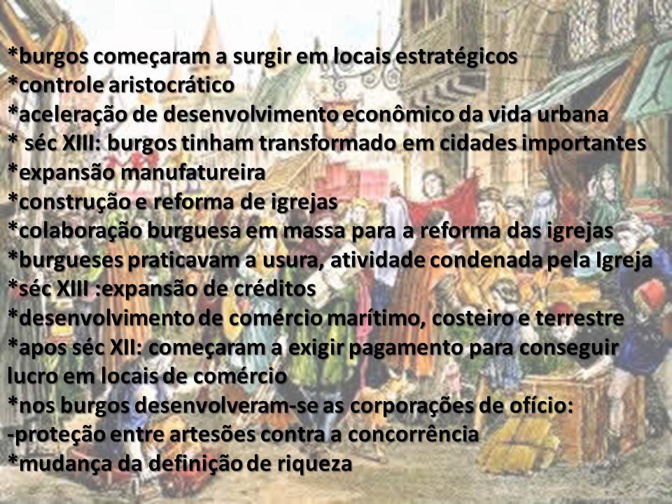 *burgos começaram a surgir em locais estratégicos *controle aristocrático *aceleração de desenvolvimento econômico da vida urbana * séc XIII: burgos t