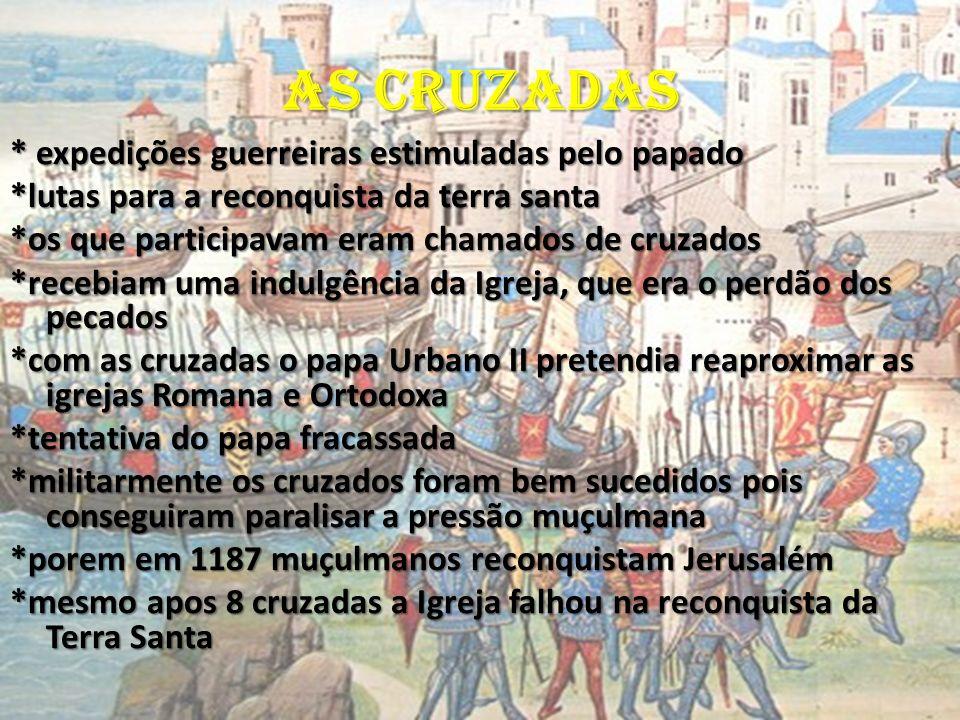 AS CRUZADAS * expedições guerreiras estimuladas pelo papado *lutas para a reconquista da terra santa *os que participavam eram chamados de cruzados *r