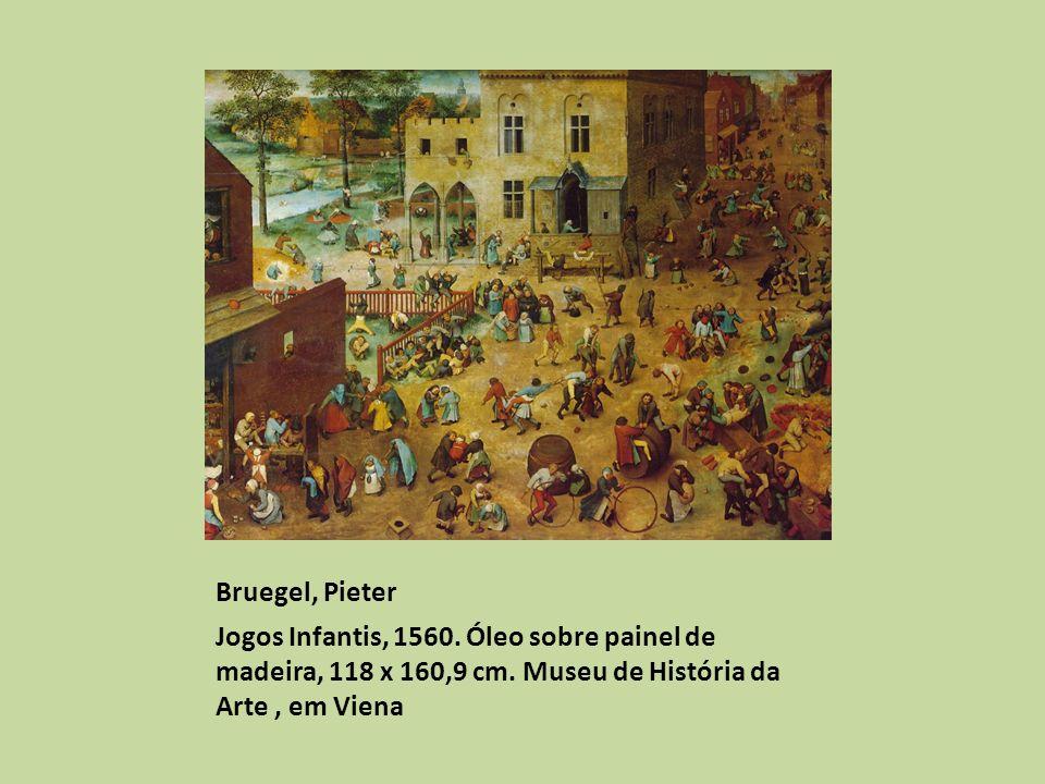 Bruegel, Pieter Jogos Infantis, 1560.Óleo sobre painel de madeira, 118 x 160,9 cm.