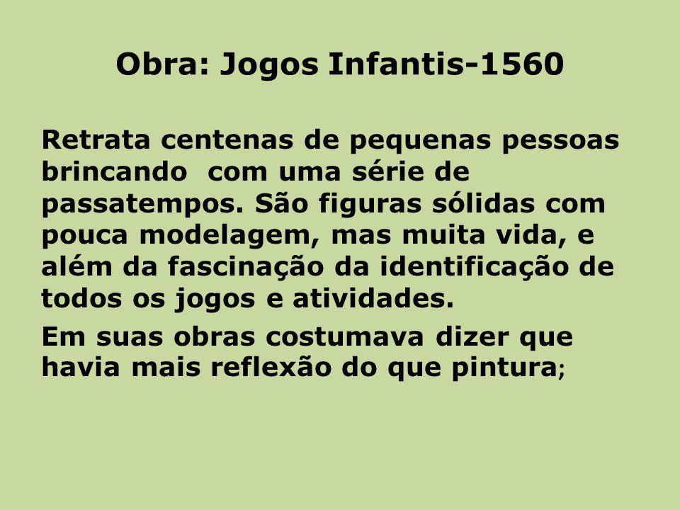 Obra: Jogos Infantis-1560 Retrata centenas de pequenas pessoas brincando com uma série de passatempos.