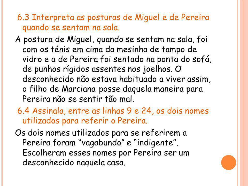 6.3 Interpreta as posturas de Miguel e de Pereira quando se sentam na sala. A postura de Miguel, quando se sentam na sala, foi com os ténis em cima da