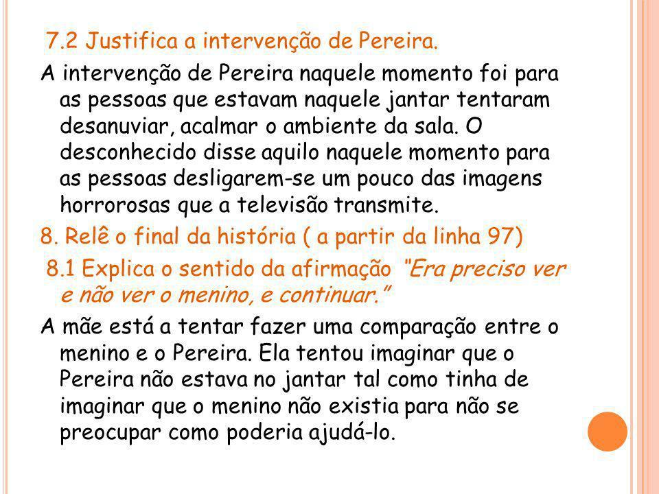 7.2 Justifica a intervenção de Pereira. A intervenção de Pereira naquele momento foi para as pessoas que estavam naquele jantar tentaram desanuviar, a