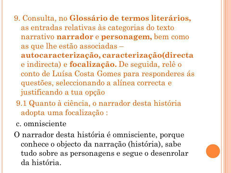 9. Consulta, no Glossário de termos literários, as entradas relativas às categorias do texto narrativo narrador e personagem, bem como as que lhe estã