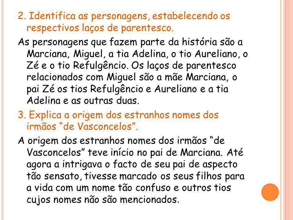 2. Identifica as personagens, estabelecendo os respectivos laços de parentesco. As personagens que fazem parte da história são a Marciana, Miguel, a t