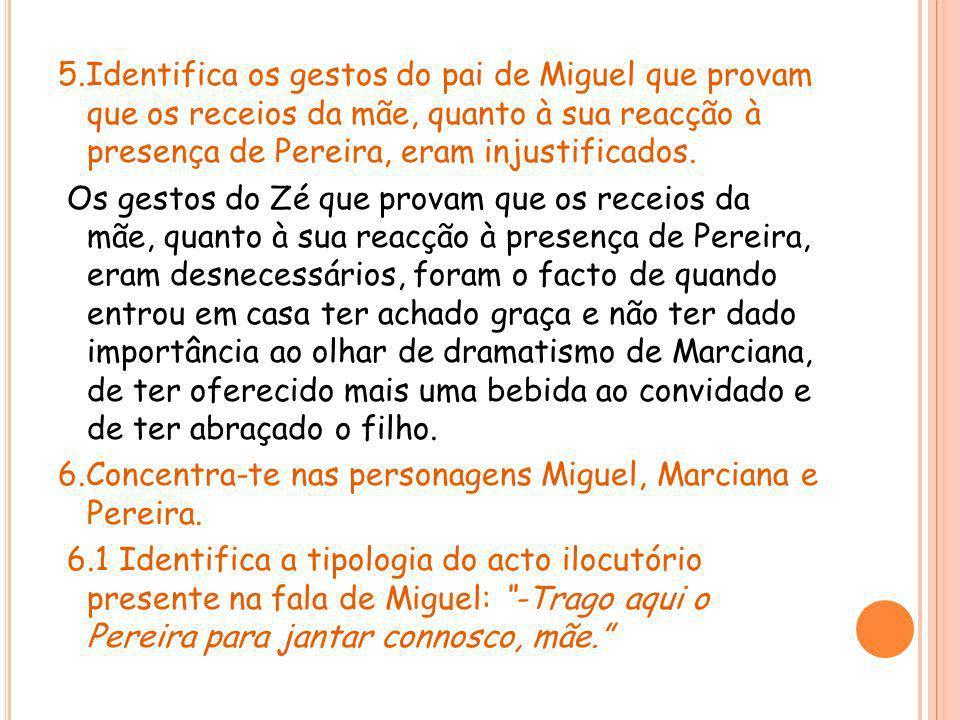 Na fala -Trago aqui o Pereira para jantar connosco, mãe está presente um acto ilocutório dissertivo pois traduz a vontade de Miguel sem sequer a mãe poder responder.