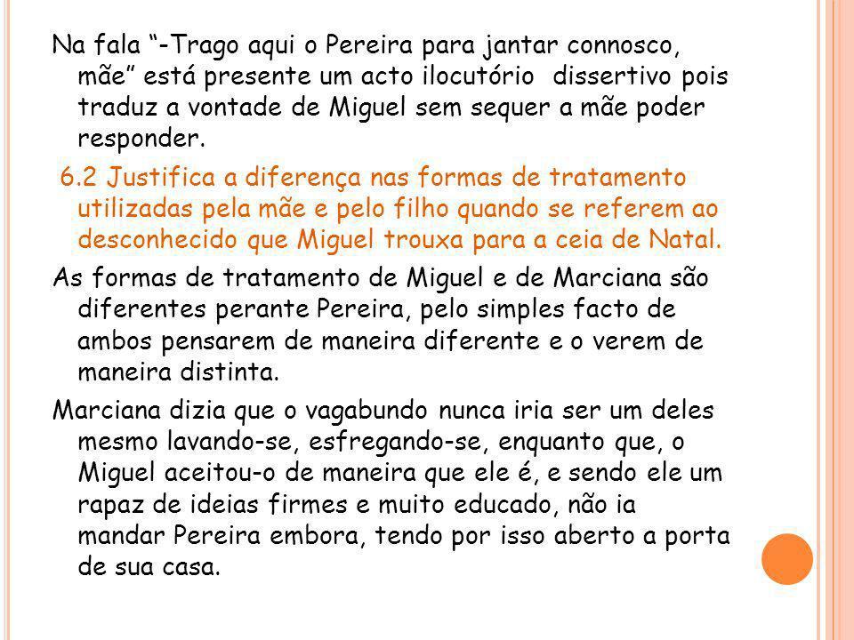 Na fala -Trago aqui o Pereira para jantar connosco, mãe está presente um acto ilocutório dissertivo pois traduz a vontade de Miguel sem sequer a mãe p
