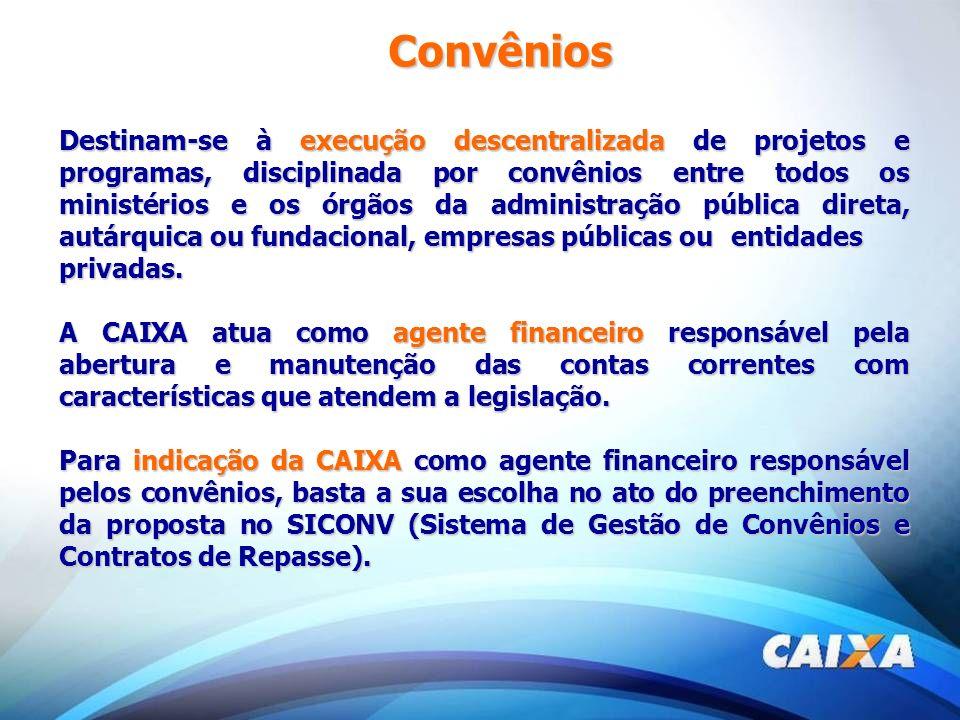 Convênios Destinam-se à execução descentralizada de projetos e programas, disciplinada por convênios entre todos os ministérios e os órgãos da adminis