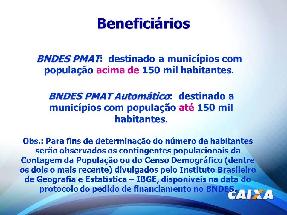 BNDES PMAT BNDES PMAT: destinado a municípios com população acima de 150 mil habitantes. Obs.: Para fins de determinação do número de habitantes serão