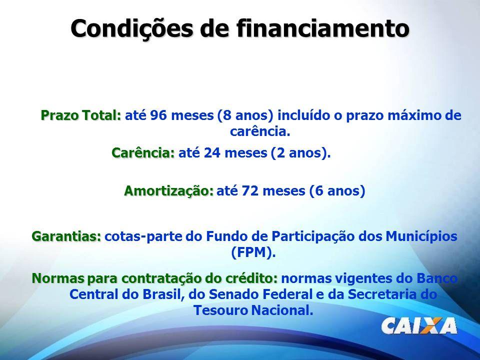 Prazo Total: Prazo Total: até 96 meses (8 anos) incluído o prazo máximo de carência. Garantias: Garantias: cotas-parte do Fundo de Participação dos Mu
