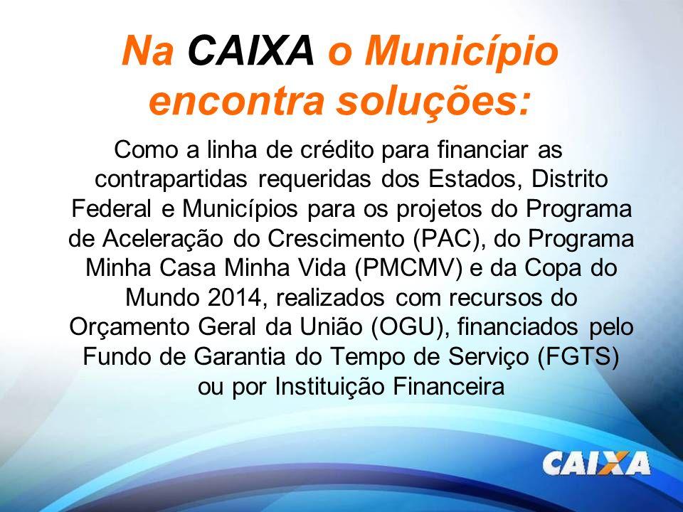 Na CAIXA o Município encontra soluções: Como a linha de crédito para financiar as contrapartidas requeridas dos Estados, Distrito Federal e Municípios