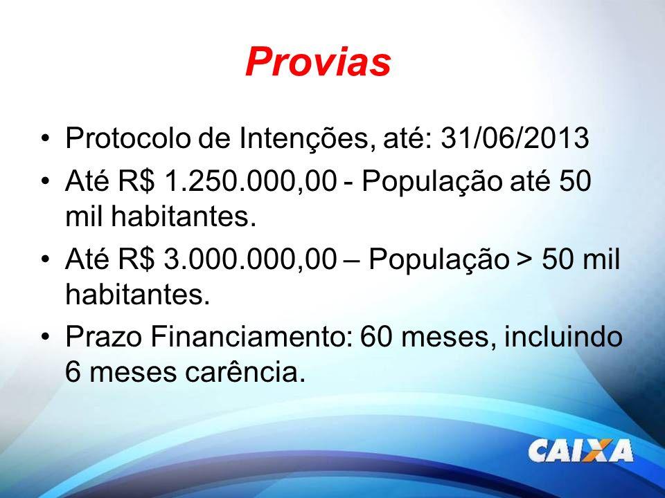 Provias Protocolo de Intenções, até: 31/06/2013 Até R$ 1.250.000,00 - População até 50 mil habitantes. Até R$ 3.000.000,00 – População > 50 mil habita