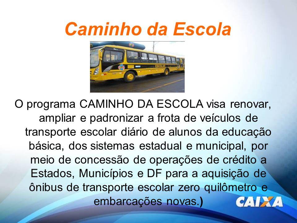 Caminho da Escola O programa CAMINHO DA ESCOLA visa renovar, ampliar e padronizar a frota de veículos de transporte escolar diário de alunos da educaç