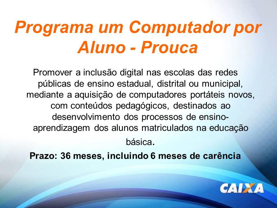 Programa um Computador por Aluno - Prouca Promover a inclusão digital nas escolas das redes públicas de ensino estadual, distrital ou municipal, media