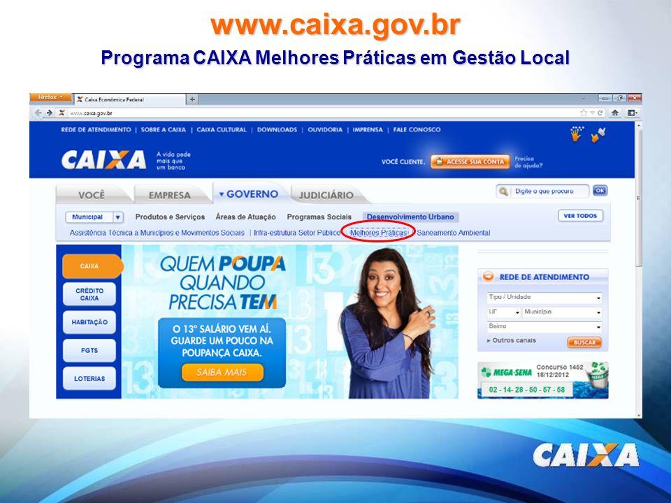 www.caixa.gov.br Programa CAIXA Melhores Práticas em Gestão Local