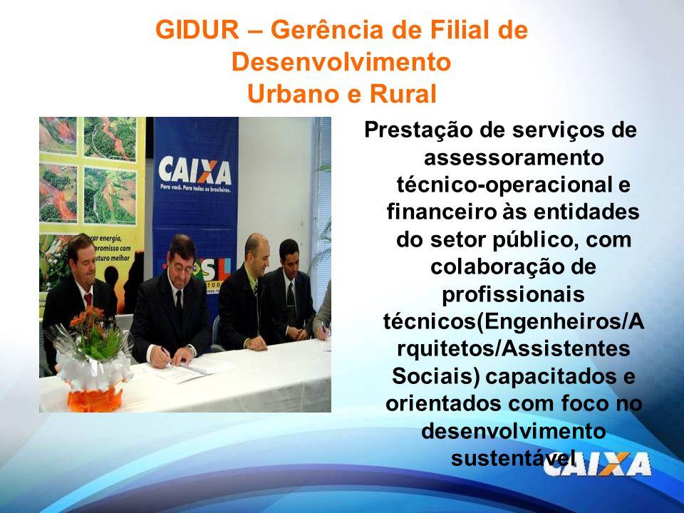 GIDUR – Gerência de Filial de Desenvolvimento Urbano e Rural Prestação de serviços de assessoramento técnico-operacional e financeiro às entidades do