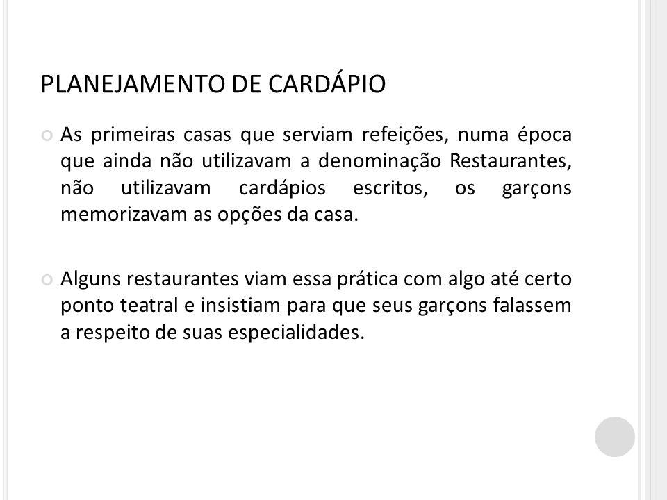 PLANEJAMENTO DE CARDÁPIO As primeiras casas que serviam refeições, numa época que ainda não utilizavam a denominação Restaurantes, não utilizavam card