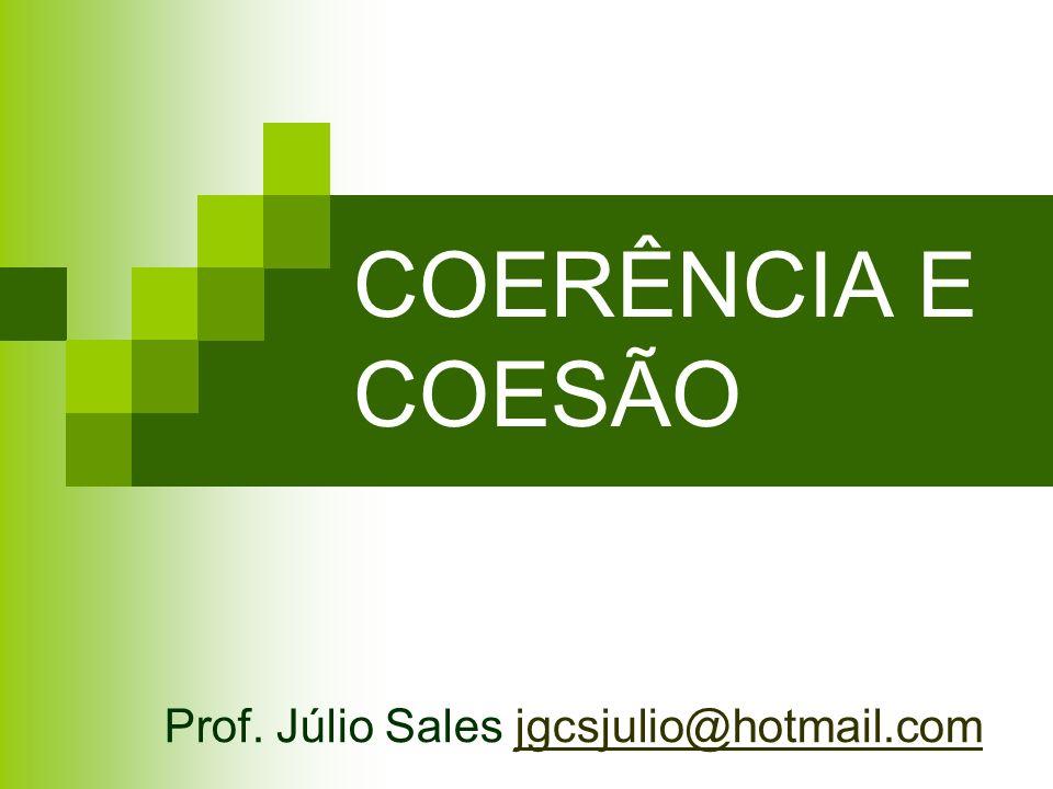 COERÊNCIA E COESÃO Prof. Júlio Sales jgcsjulio@hotmail.comjgcsjulio@hotmail.com