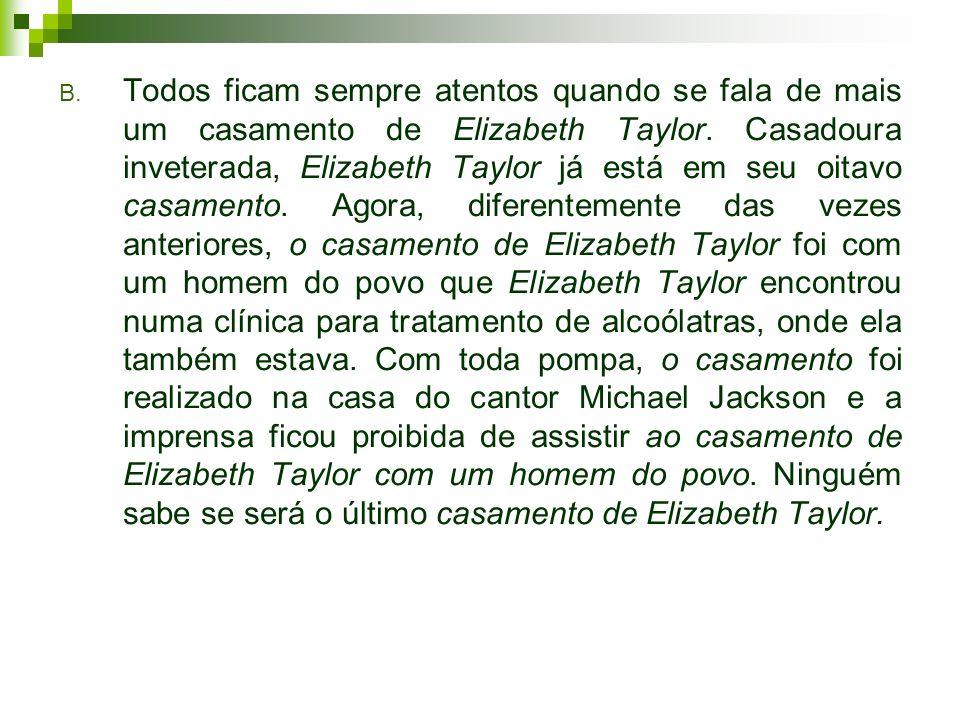 B. Todos ficam sempre atentos quando se fala de mais um casamento de Elizabeth Taylor. Casadoura inveterada, Elizabeth Taylor já está em seu oitavo ca