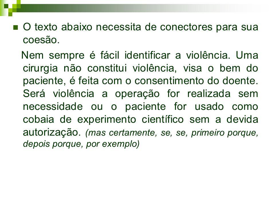 O texto abaixo necessita de conectores para sua coesão. Nem sempre é fácil identificar a violência. Uma cirurgia não constitui violência, visa o bem d