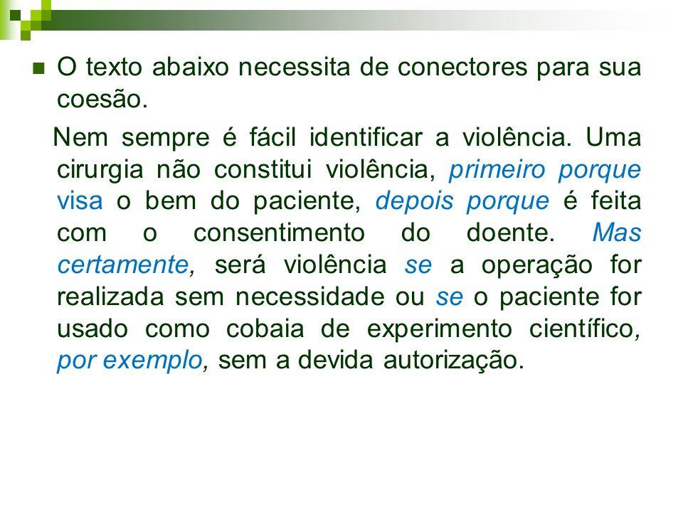 O texto abaixo necessita de conectores para sua coesão. Nem sempre é fácil identificar a violência. Uma cirurgia não constitui violência, primeiro por