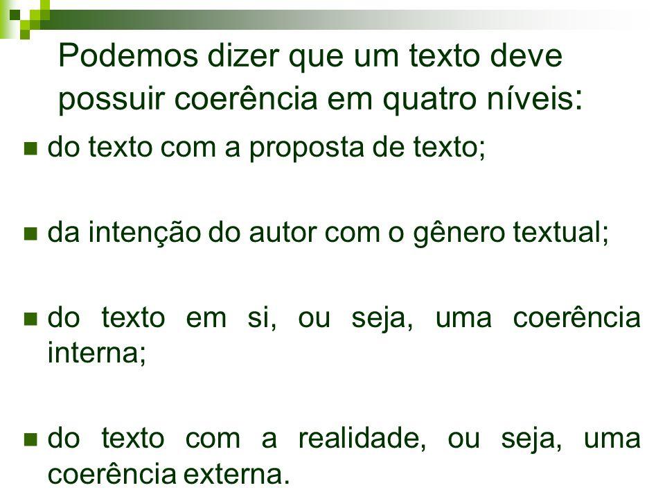 Podemos dizer que um texto deve possuir coerência em quatro níveis : do texto com a proposta de texto; da intenção do autor com o gênero textual; do t