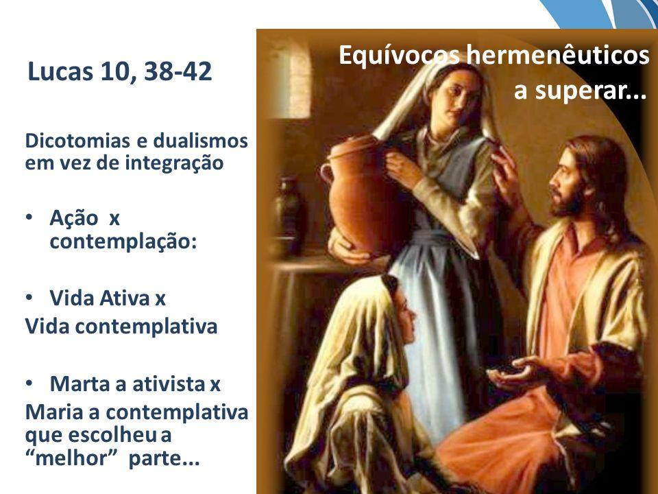 Lucas 10, 38-42 Dicotomias e dualismos em vez de integração Ação x contemplação: Vida Ativa x Vida contemplativa Marta a ativista x Maria a contemplat