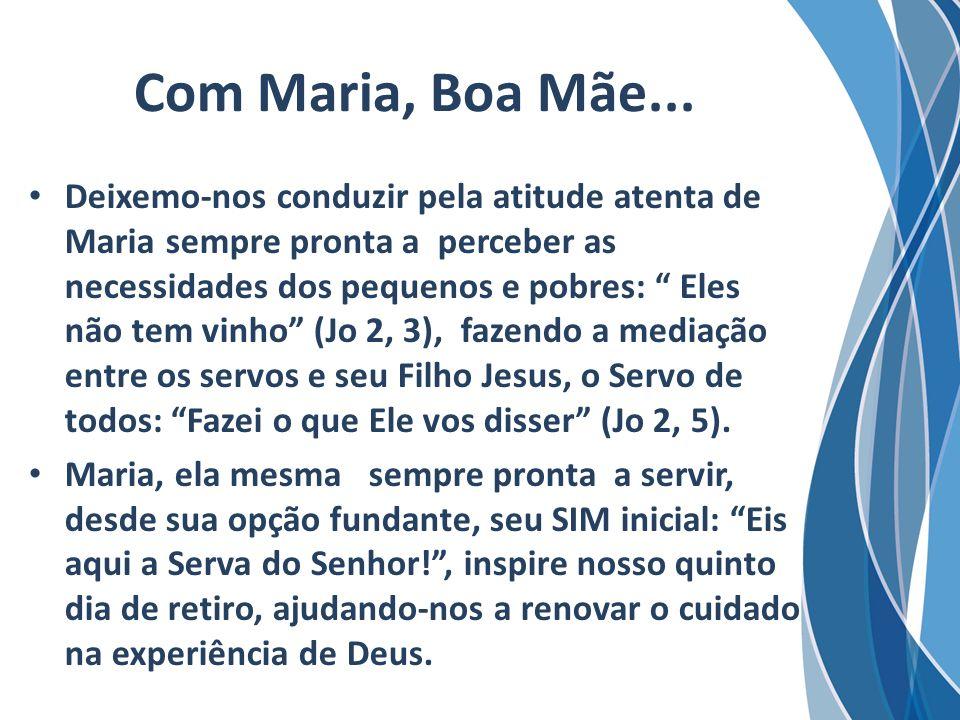 Com Maria, Boa Mãe... Deixemo-nos conduzir pela atitude atenta de Maria sempre pronta a perceber as necessidades dos pequenos e pobres: Eles não tem v