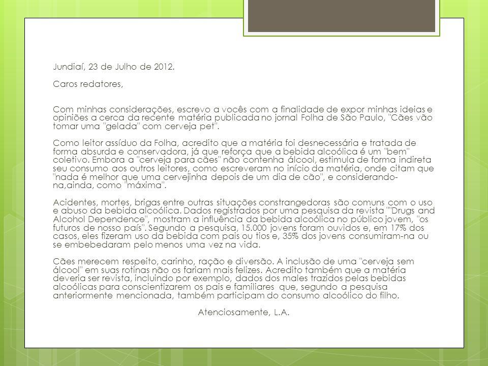 Jundiaí, 23 de Julho de 2012. Caros redatores, Com minhas considerações, escrevo a vocês com a finalidade de expor minhas ideias e opiniões a cerca da