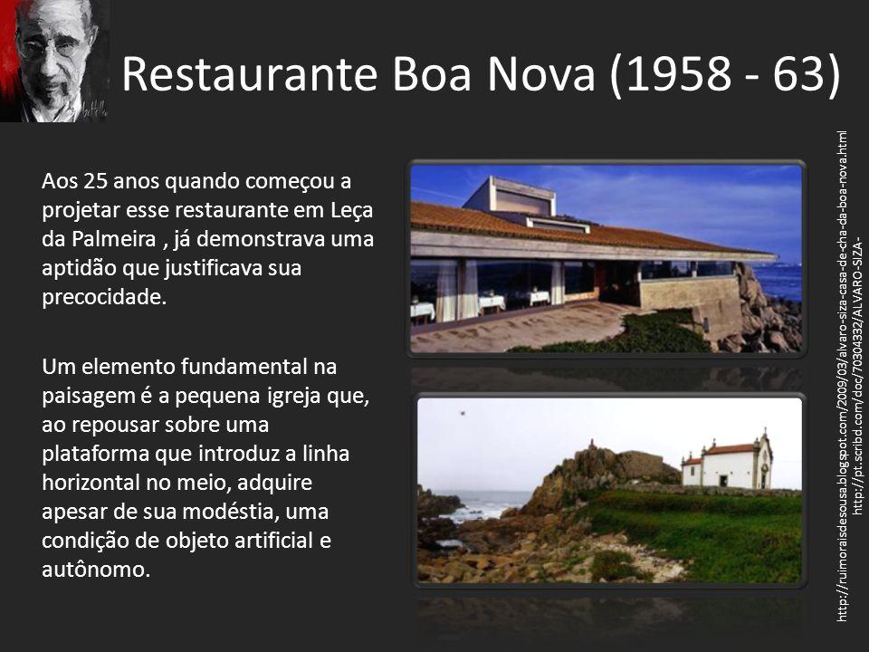 Restaurante Boa Nova (1958 - 63) Aos 25 anos quando começou a projetar esse restaurante em Leça da Palmeira, já demonstrava uma aptidão que justificav