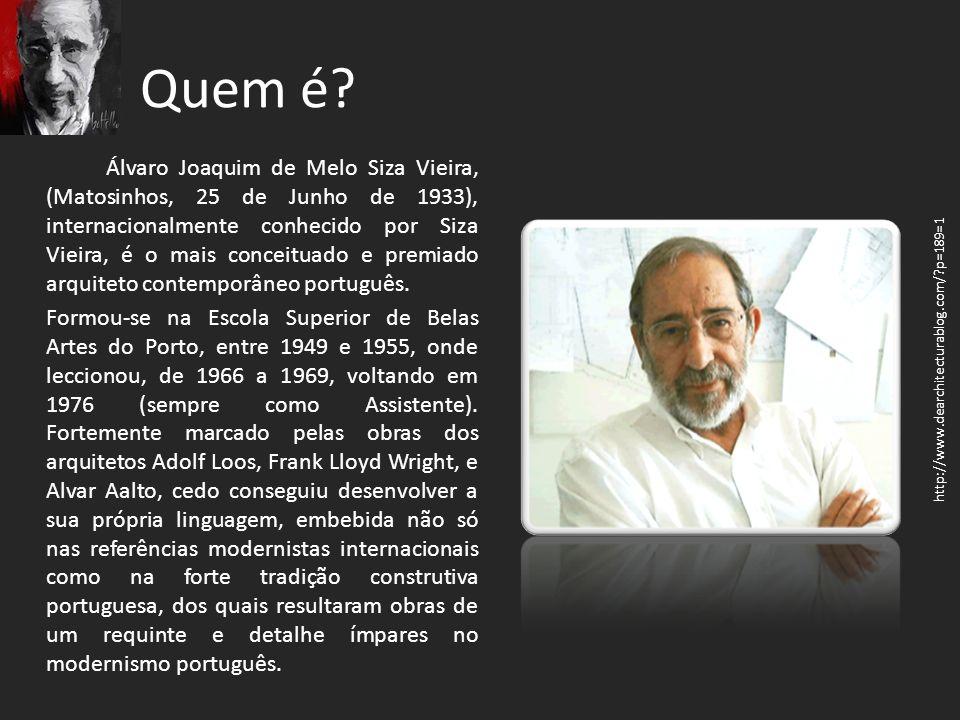 Quem é? Álvaro Joaquim de Melo Siza Vieira, (Matosinhos, 25 de Junho de 1933), internacionalmente conhecido por Siza Vieira, é o mais conceituado e pr