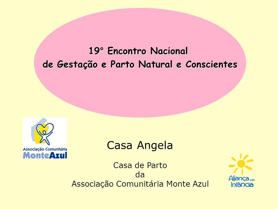 Casa Angela Casa de Parto da Associação Comunitária Monte Azul 19° Encontro Nacional de Gestação e Parto Natural e Conscientes