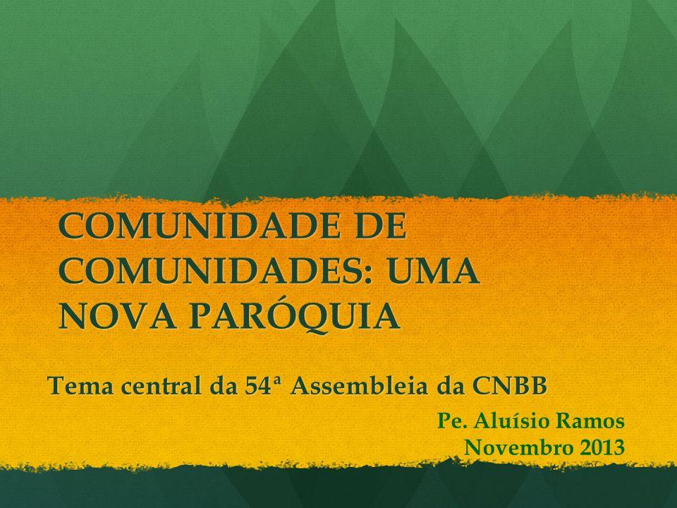 COMUNIDADE DE COMUNIDADES: UMA NOVA PARÓQUIA Tema central da 54ª Assembleia da CNBB Pe.