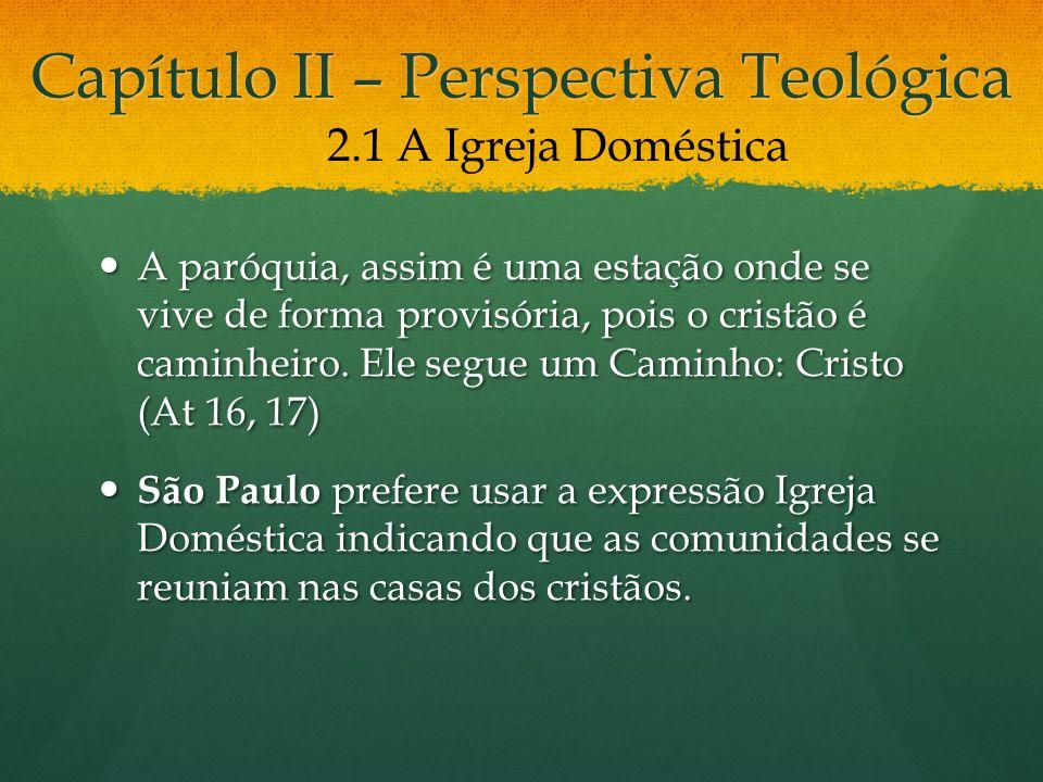 Capítulo II – Perspectiva Teológica A paróquia, assim é uma estação onde se vive de forma provisória, pois o cristão é caminheiro.