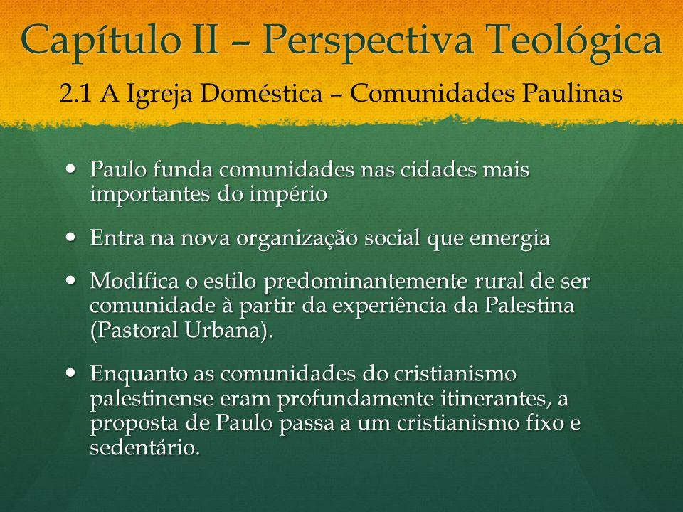 Capítulo II – Perspectiva Teológica Paulo funda comunidades nas cidades mais importantes do império Paulo funda comunidades nas cidades mais important