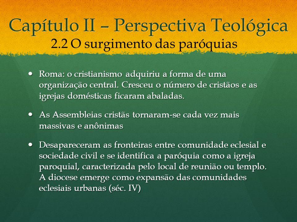 Capítulo II – Perspectiva Teológica Roma: o cristianismo adquiriu a forma de uma organização central.
