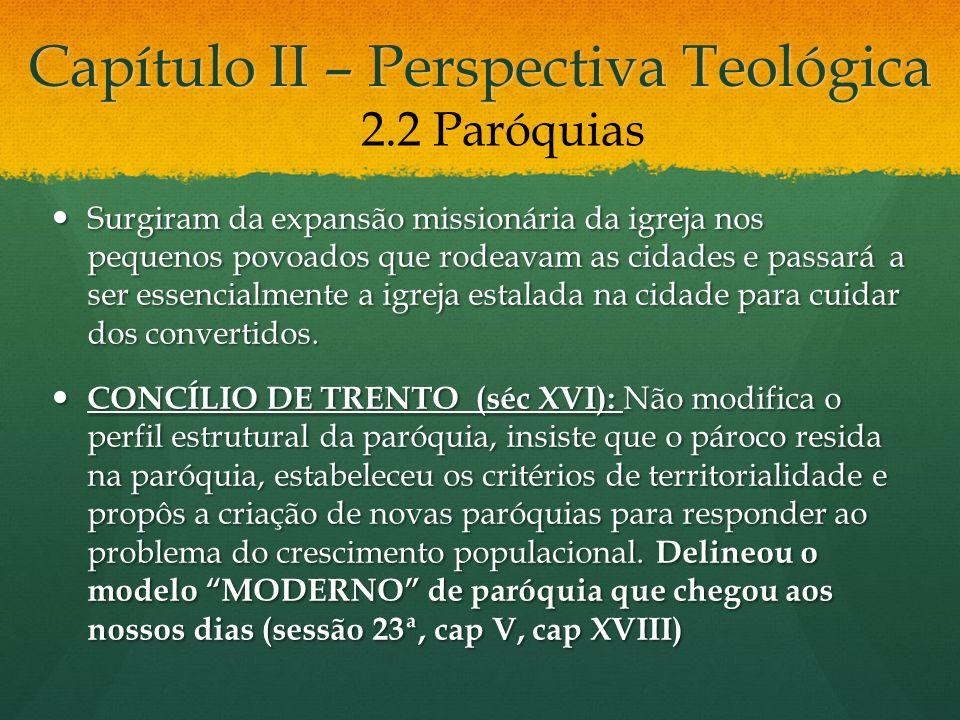Capítulo II – Perspectiva Teológica Surgiram da expansão missionária da igreja nos pequenos povoados que rodeavam as cidades e passará a ser essencial