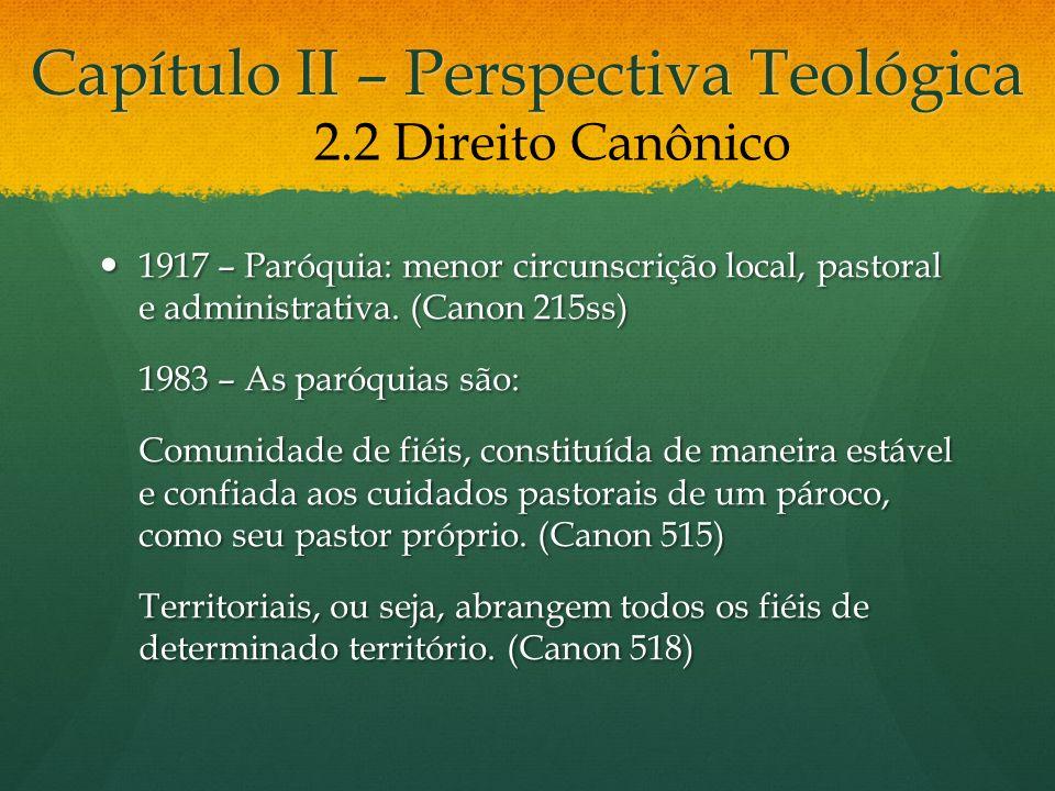 Capítulo II – Perspectiva Teológica 1917 – Paróquia: menor circunscrição local, pastoral e administrativa. (Canon 215ss) 1917 – Paróquia: menor circun