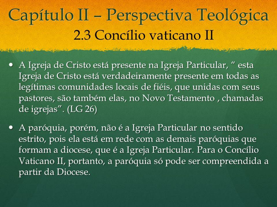 Capítulo II – Perspectiva Teológica A Igreja de Cristo está presente na Igreja Particular, esta Igreja de Cristo está verdadeiramente presente em toda