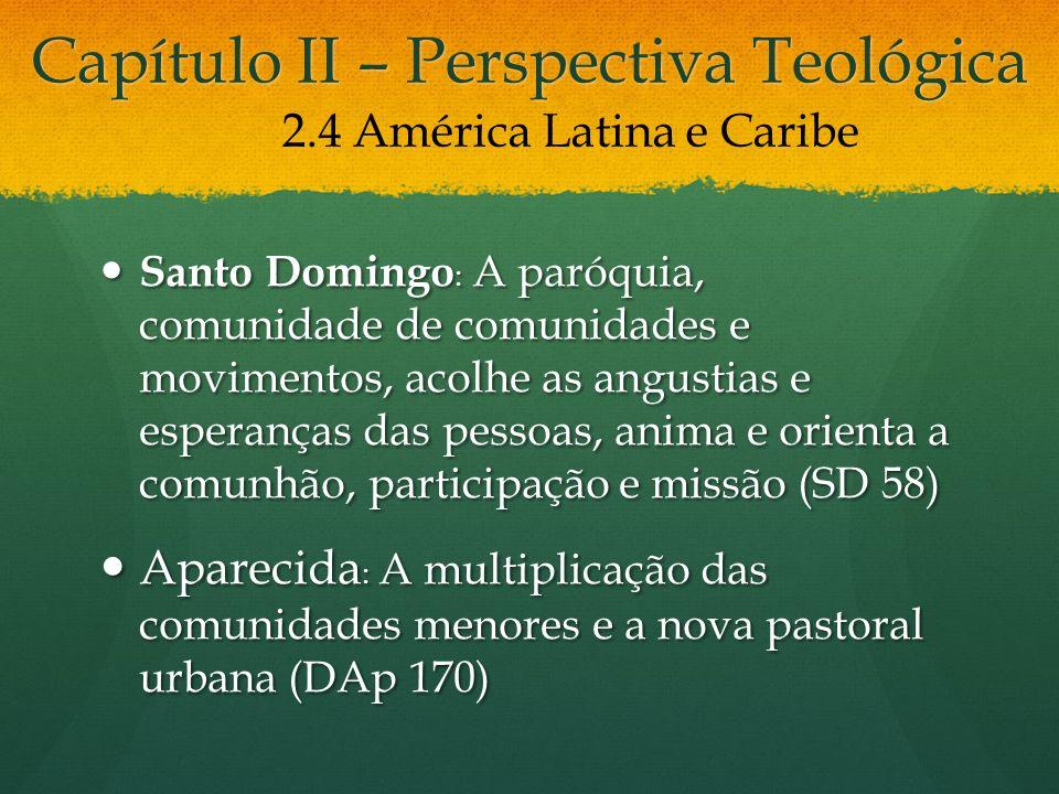 Capítulo II – Perspectiva Teológica Santo Domingo : A paróquia, comunidade de comunidades e movimentos, acolhe as angustias e esperanças das pessoas,