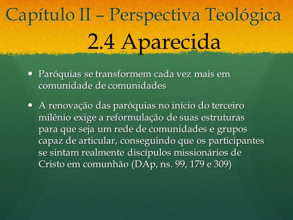 Capítulo II – Perspectiva Teológica Paróquias se transformem cada vez mais em comunidade de comunidades Paróquias se transformem cada vez mais em comu