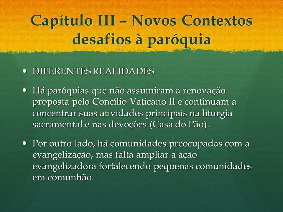 Capítulo III – Novos Contextos desafios à paróquia DIFERENTES REALIDADES DIFERENTES REALIDADES Há paróquias que não assumiram a renovação proposta pel