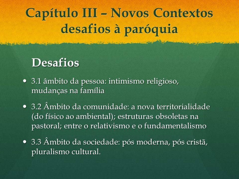 Capítulo III – Novos Contextos desafios à paróquia Desafios 3.1 âmbito da pessoa: intimismo religioso, mudanças na família 3.1 âmbito da pessoa: intim