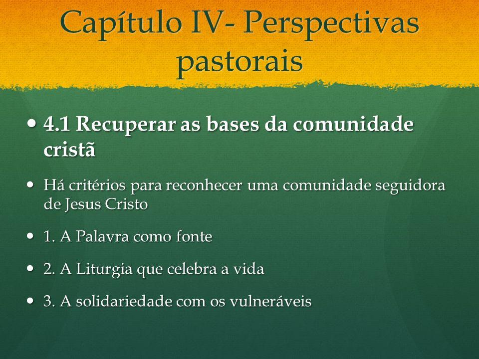 Capítulo IV- Perspectivas pastorais 4.1 Recuperar as bases da comunidade cristã 4.1 Recuperar as bases da comunidade cristã Há critérios para reconhecer uma comunidade seguidora de Jesus Cristo Há critérios para reconhecer uma comunidade seguidora de Jesus Cristo 1.