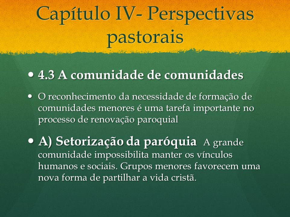 Capítulo IV- Perspectivas pastorais 4.3 A comunidade de comunidades 4.3 A comunidade de comunidades O reconhecimento da necessidade de formação de com